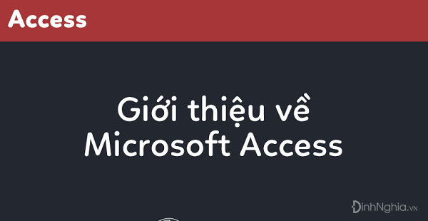 access la gi tat tan tat thong tin co ban ve access 1 - Access là gì? TẤT TẦN TẬT thông tin cơ bản về Access