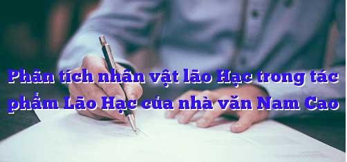 phan tich nhan vat lao hac trong tac pham cung ten cua nam cao - Phân tích nhân vật lão Hạc trong tác phẩm cùng tên của Nam Cao