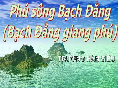 soan bai phu song bach dang va phan tich hinh tuong nhan vat khach - Soạn bài Phú sông Bạch Đằng và Phân tích hình tượng nhân vật Khách