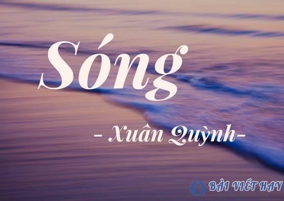 cam nhan ve tac pham song cua nha tho xuan quynh - Cảm nhận về tác phẩm Sóng của nhà thơ Xuân Quỳnh